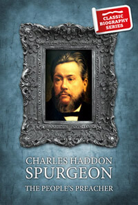 Charles Haddon Spurgeon: Peoples Preacher CLASSIC BIOGRAPHY
