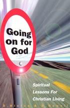 Going on for God Spiritual Lessons for Christian Living