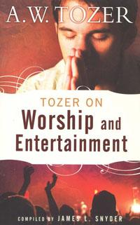 Tozer on Worship and Entertainment