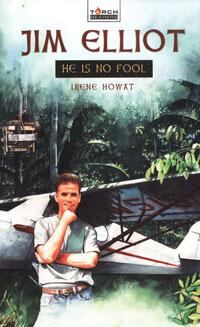 Jim Elliot He is No Fool (Torch Bearers Series)
