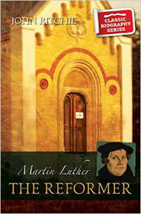Martin Luther The Reformer CLASSIC BIOGRAPHY SERIES