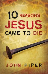 Tract: 10 Reasons Jesus Came To Die ESV