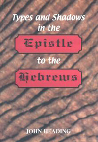 Types and Shadows in the Epistle to the Hebrews