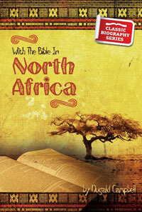 With The Bible In North Africa CLASSIC BIOGRAPHY SERIES