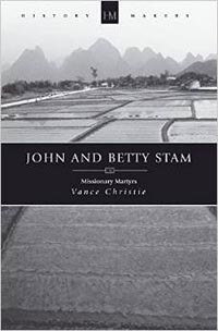 John and Betty Stam Missionary Martyrs