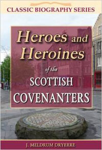 Heroes and Heroines of Scottish Covenanters CLASSIC BIOGRAPH