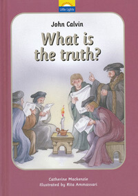 John Calvin What Is The Truth? Little Lights Series
