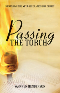 Passing The Torch Mentoring the Next Generation for Christ