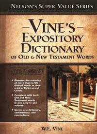 Vines Expository Dictionary of the Old & New Testament