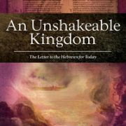 Unshakeable Kingdom, An (Letter to the Hebrews for Today)