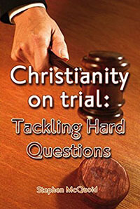 Christianity On Trial Tackling Hard Questions