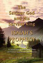 Saviour God and His Servant King (Isaiahs Prophecy)