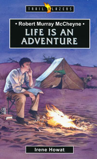 TBS Robert Murray McCheyne: Life is an Adventure