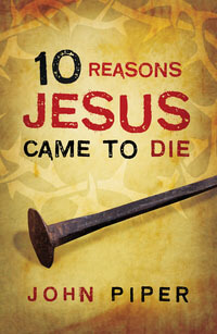 Tract: 10 Reasons Jesus Came To Die ESV