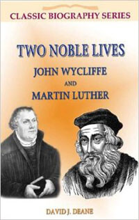 Two Noble Lives: Wycliffe & Luther CLASSIC BIOGRAPHY SERIES